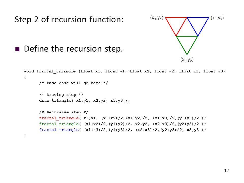 17 Step 2 of recursion function: Define the recursion step.