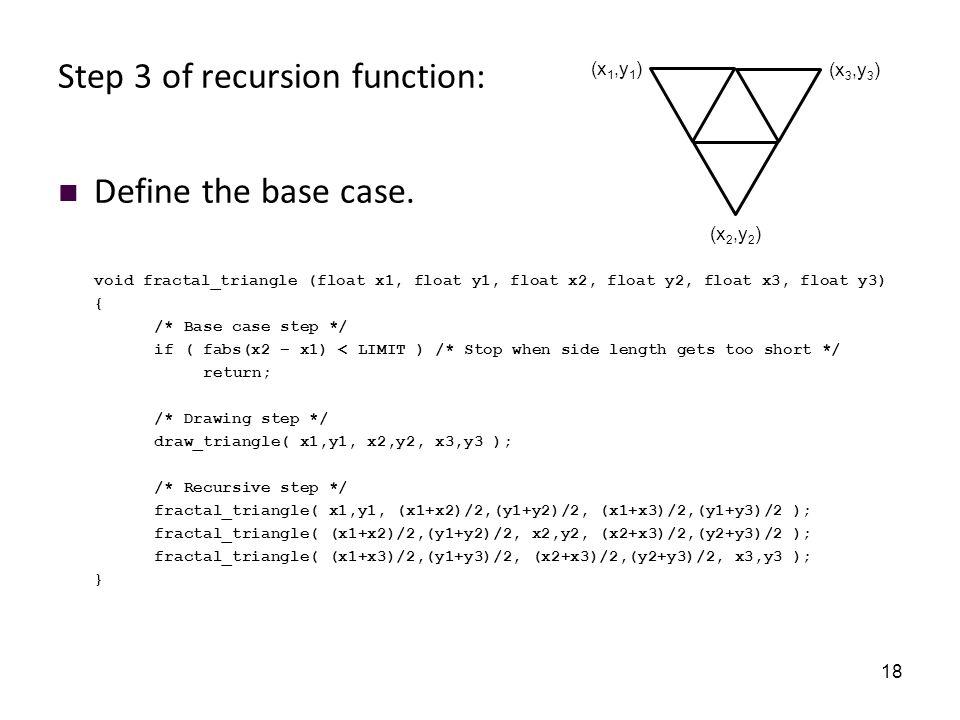 18 Step 3 of recursion function: Define the base case.