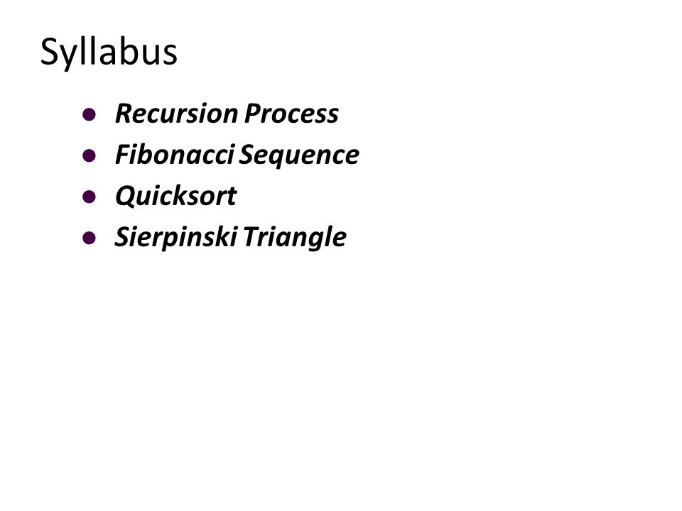 Syllabus Recursion Process Fibonacci Sequence Quicksort Sierpinski Triangle