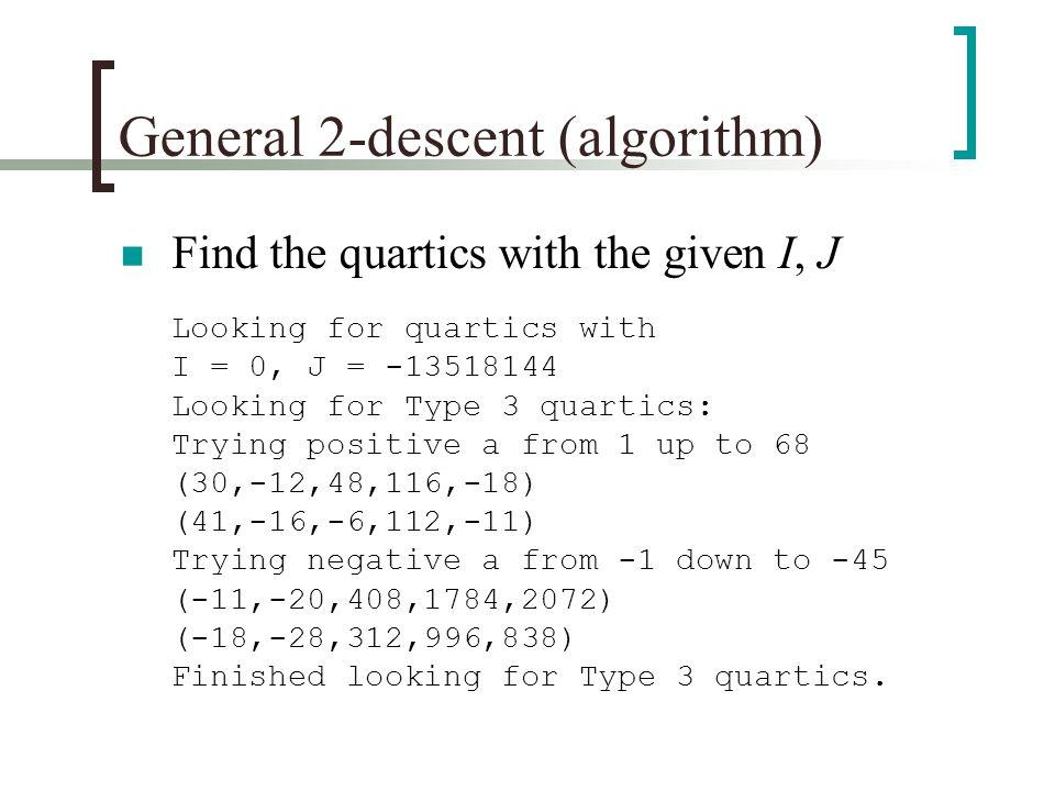 General 2-descent (algorithm) Find the quartics with the given I, J Looking for quartics with I = 0, J = -13518144 Looking for Type 3 quartics: Trying