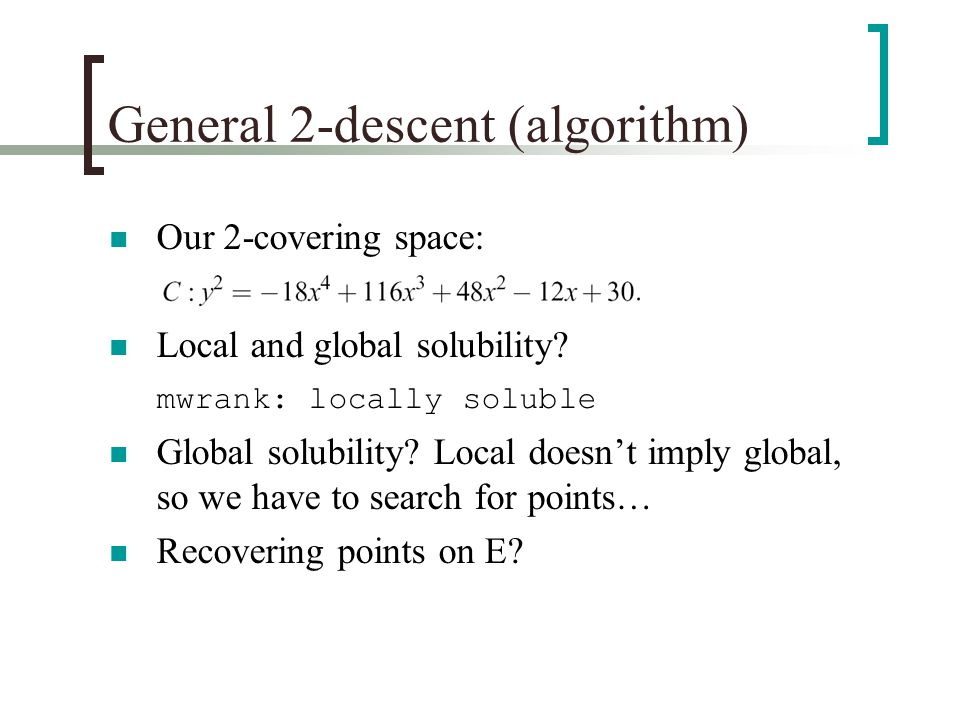 General 2-descent (algorithm) Our 2-covering space: Local and global solubility? mwrank: locally soluble Global solubility? Local doesn't imply global