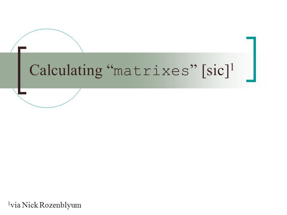Calculating matrixes [sic] 1 1 via Nick Rozenblyum