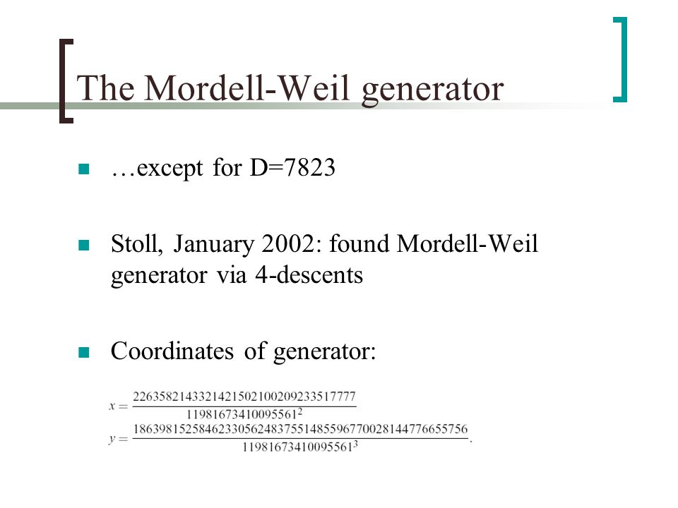 The Mordell-Weil generator …except for D=7823 Stoll, January 2002: found Mordell-Weil generator via 4-descents Coordinates of generator: