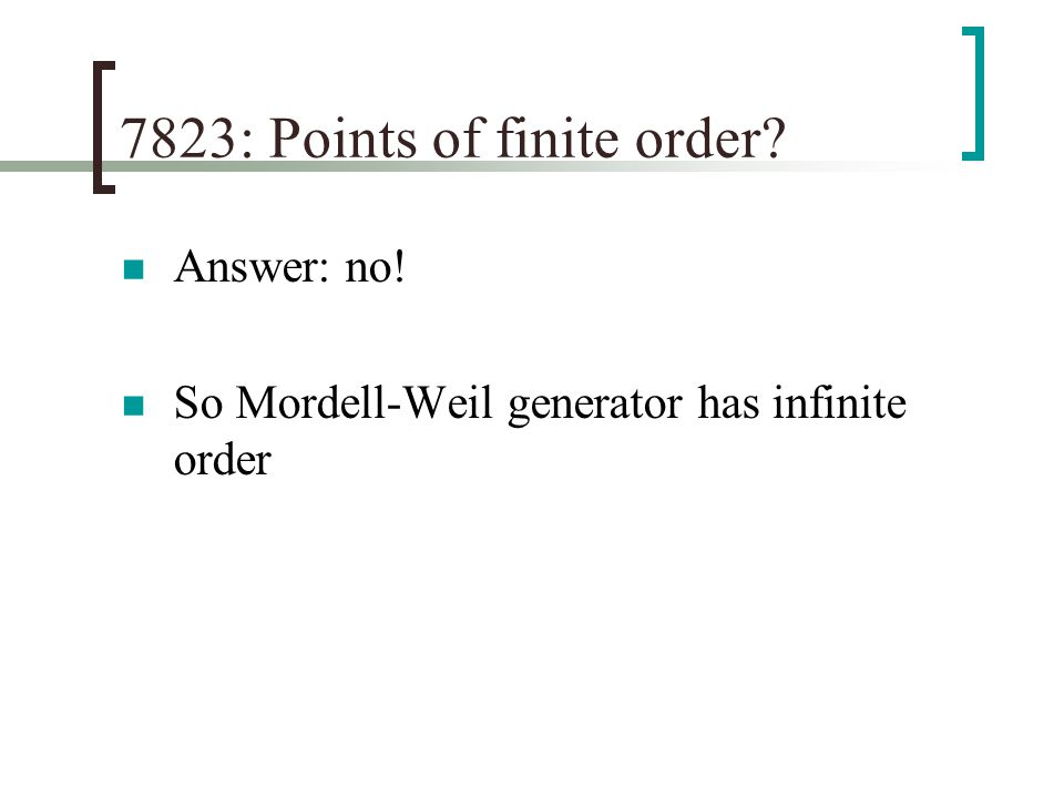 7823: Points of finite order Answer: no! So Mordell-Weil generator has infinite order