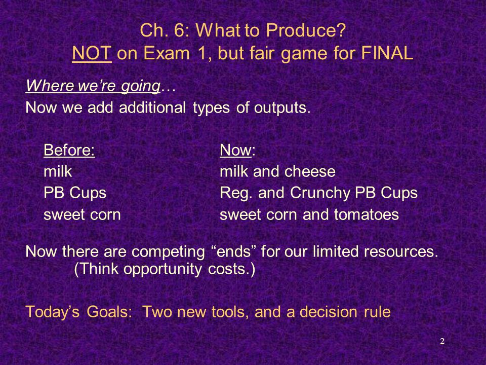 2 Ch. 6: What to Produce? NOT on Exam 1, but fair game for FINAL Where we're going… Now we add additional types of outputs. Before:Now: milkmilk and c