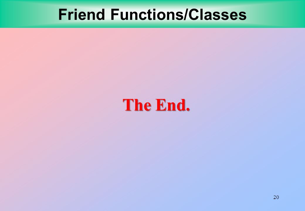 20 Friend Functions/Classes The End.