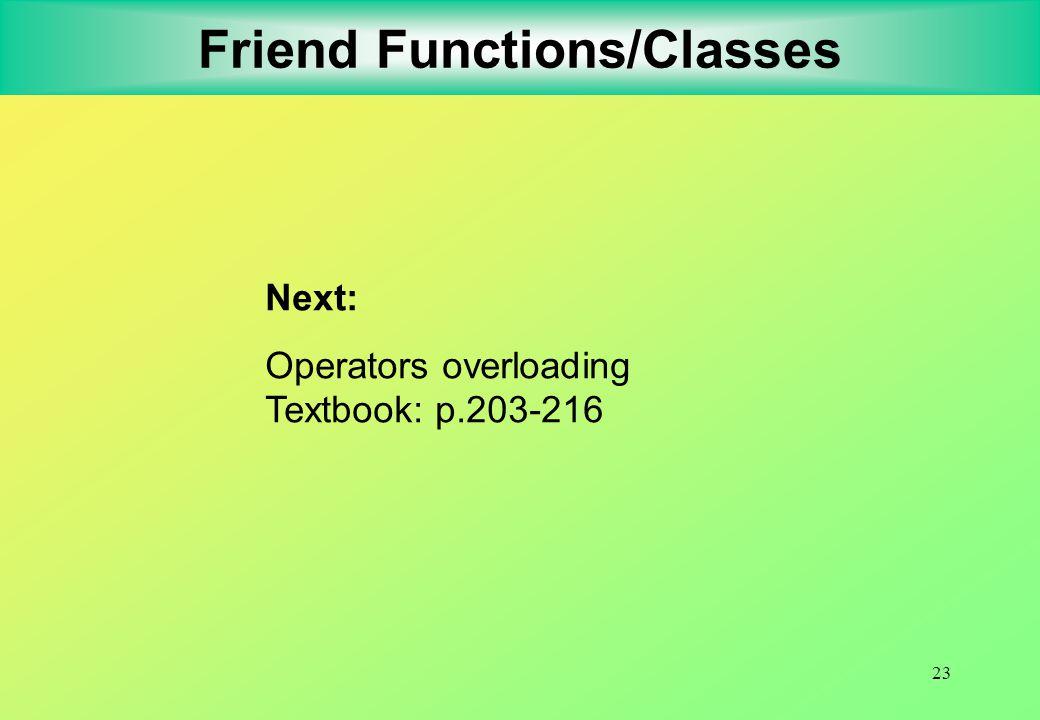 23 Friend Functions/Classes Next: Operators overloading Textbook: p.203-216