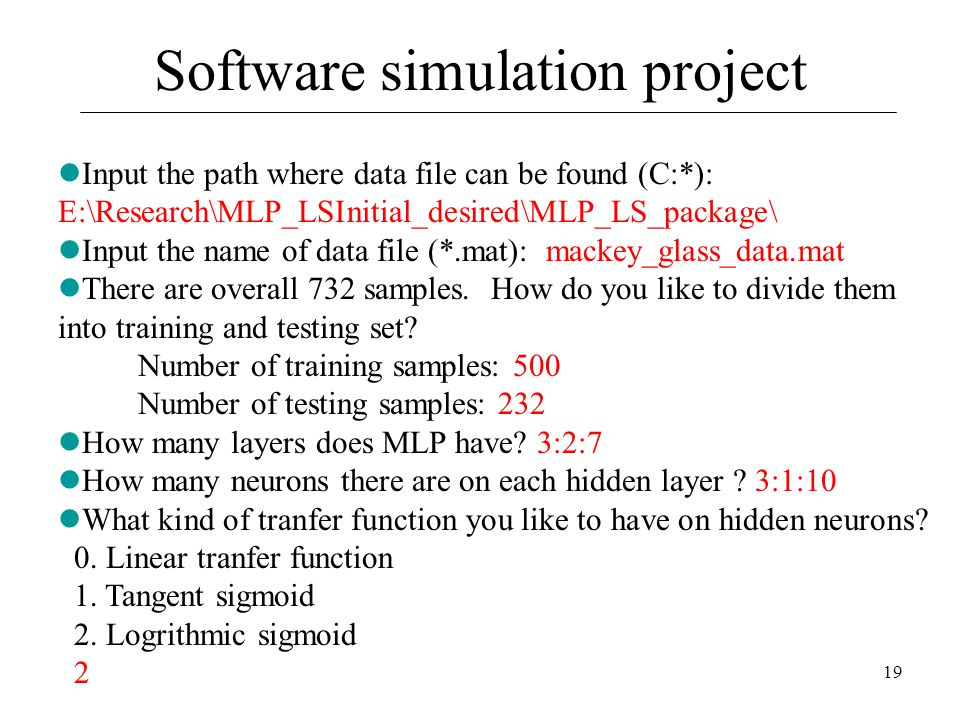 19 Input the path where data file can be found (C:*): E:\Research\MLP_LSInitial_desired\MLP_LS_package\ Input the name of data file (*.mat): mackey_gl