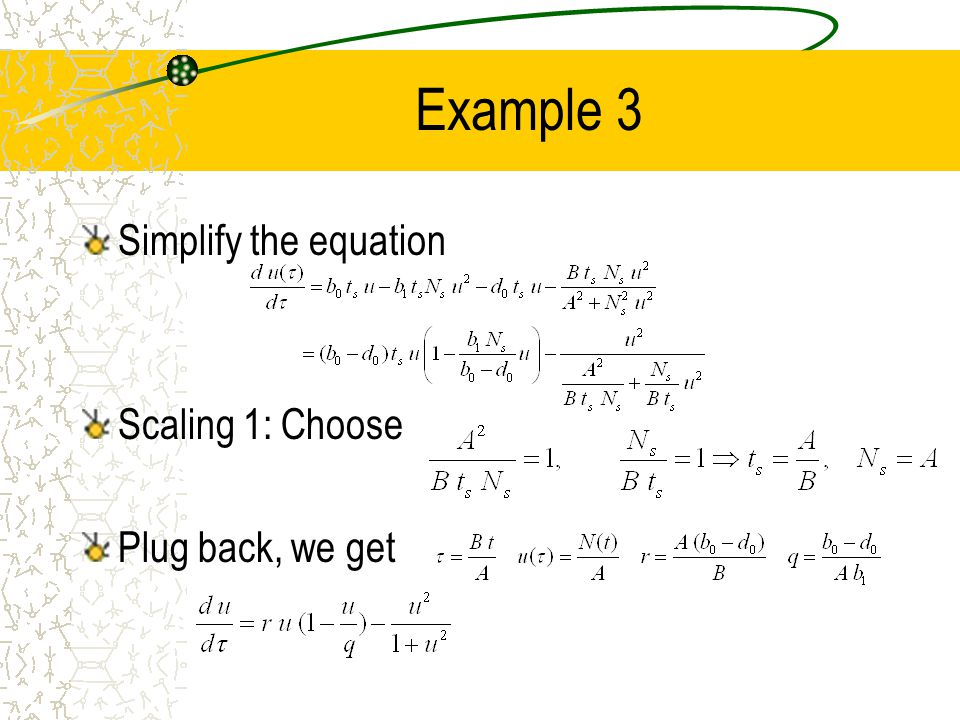 Example 3 Simplify the equation Scaling 1: Choose Plug back, we get