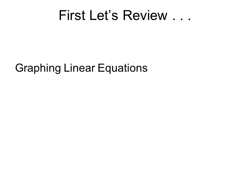 First Let's Review... Graphing Linear Equations