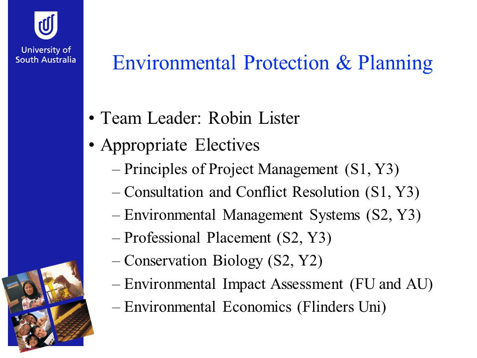Environmental Protection & Planning Team Leader: Robin Lister Appropriate Electives –Principles of Project Management (S1, Y3) –Consultation and Confl