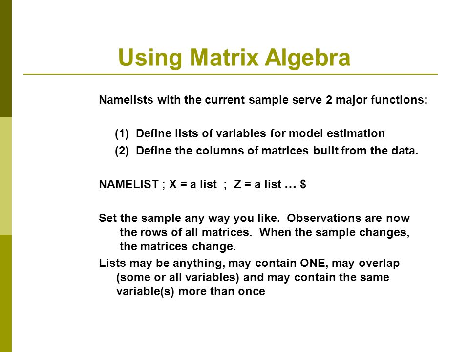 Using Matrix Algebra Namelists with the current sample serve 2 major functions: (1) Define lists of variables for model estimation (2) Define the colu