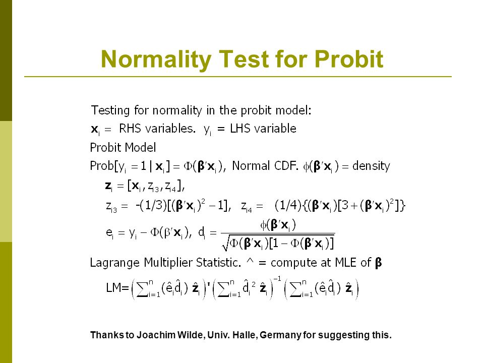 Normality Test for Probit Thanks to Joachim Wilde, Univ. Halle, Germany for suggesting this.