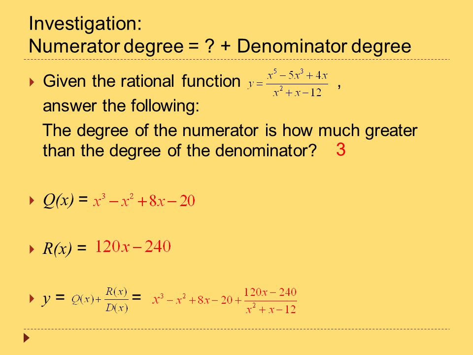 Investigation: Numerator degree = ? + Denominator degree  Given the rational function, answer the following: The degree of the numerator is how much