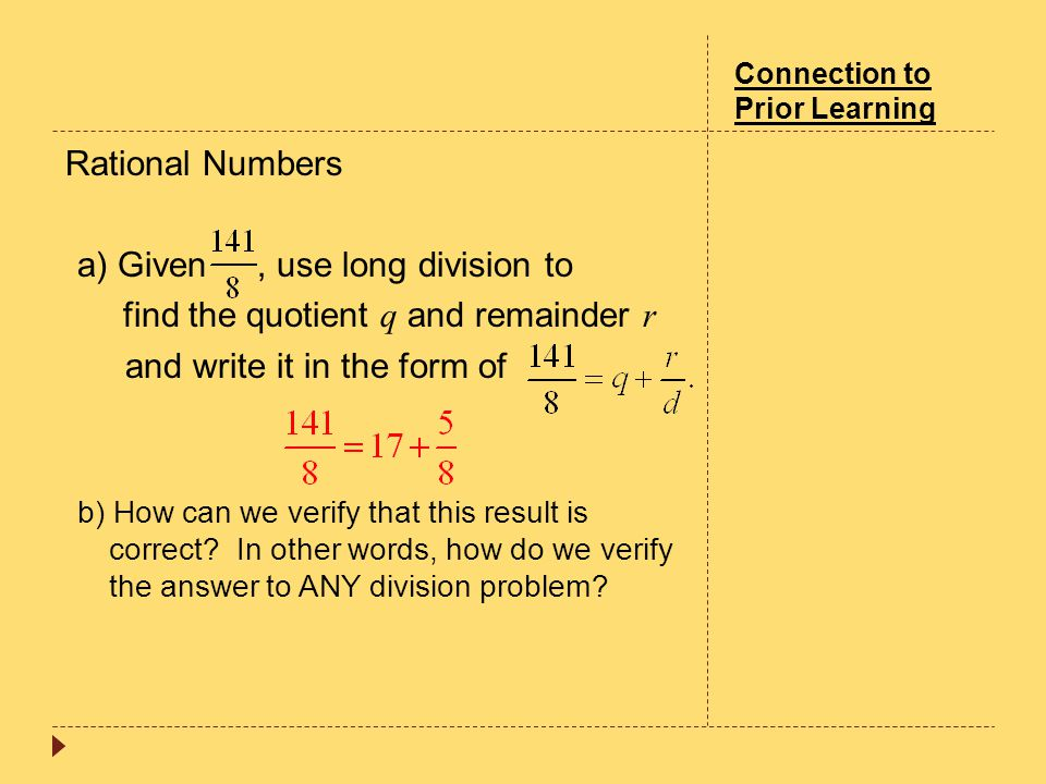 Connection to Prior Learning Rational Numbers a) Given, use long division to find the quotient q and remainder r and write it in the form of b) How ca