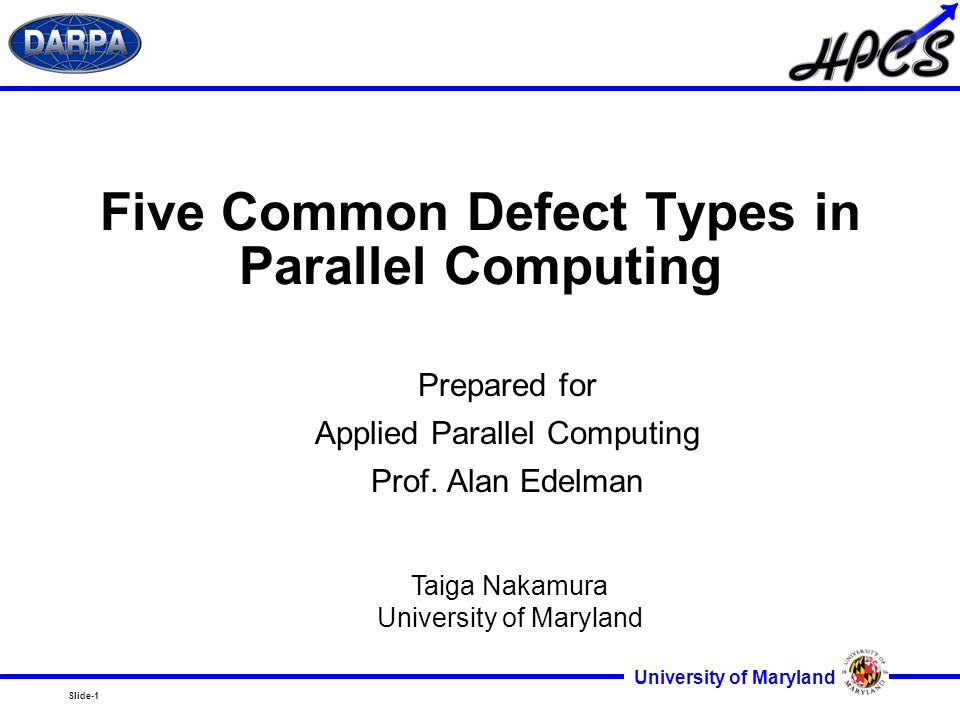 Slide-1 University of Maryland Five Common Defect Types in Parallel Computing Prepared for Applied Parallel Computing Prof.