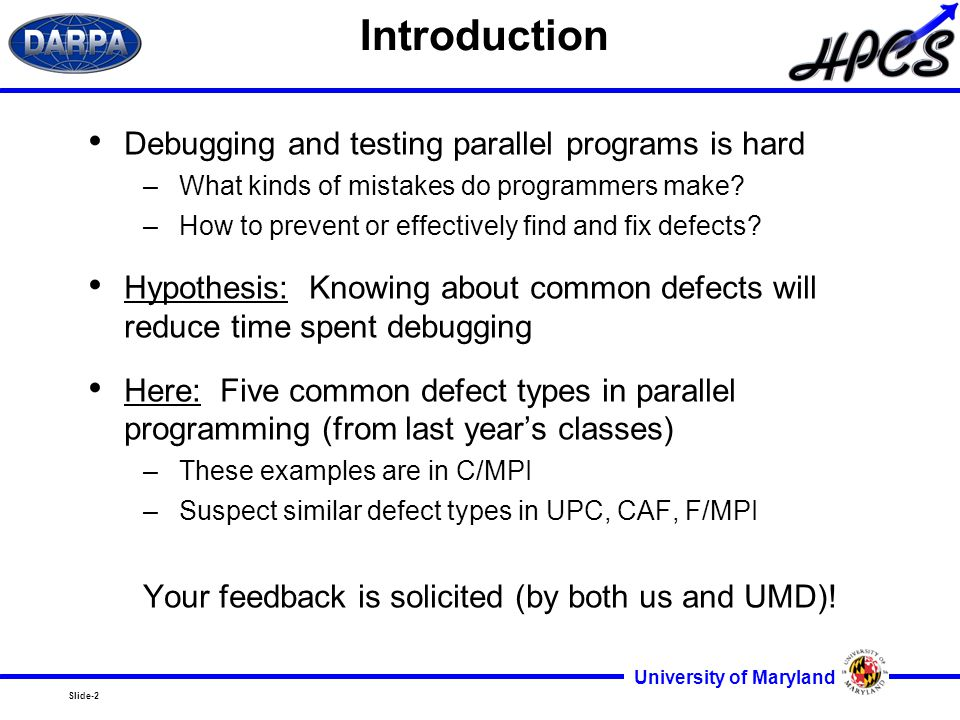 Slide-2 University of Maryland Introduction Debugging and testing parallel programs is hard –What kinds of mistakes do programmers make.