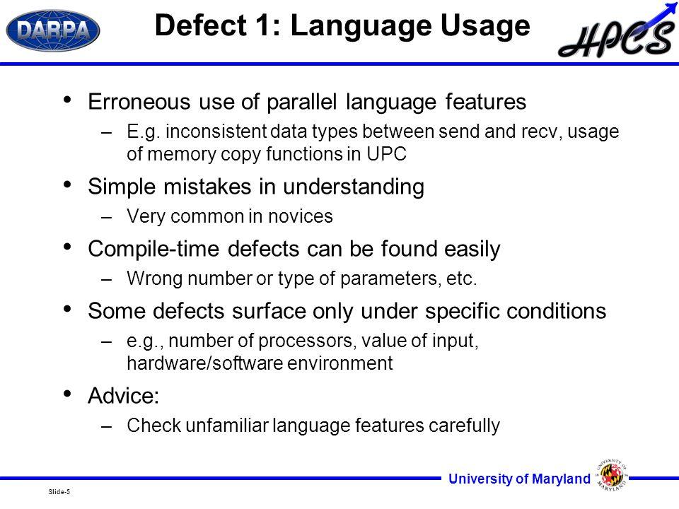 Slide-5 University of Maryland Defect 1: Language Usage Erroneous use of parallel language features –E.g.