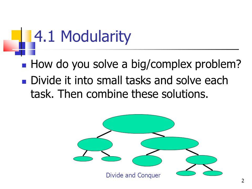 2 4.1 Modularity How do you solve a big/complex problem.
