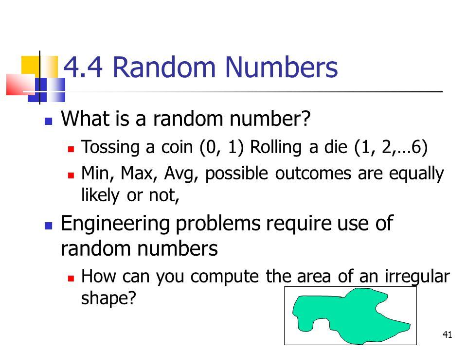 41 4.4 Random Numbers What is a random number.