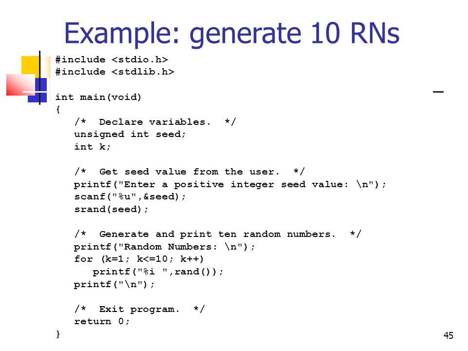 45 Example: generate 10 RNs #include int main(void) { /* Declare variables.