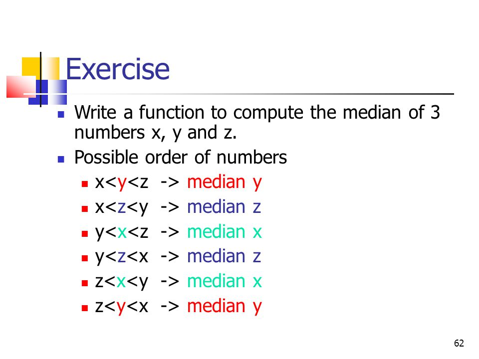 62 Exercise Write a function to compute the median of 3 numbers x, y and z.