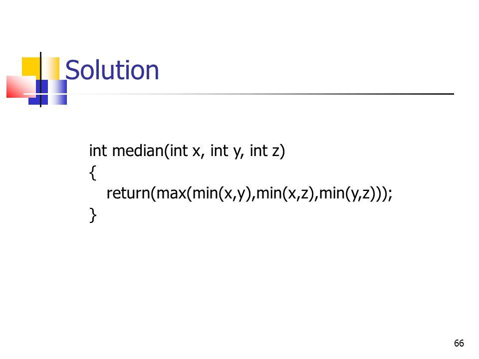 66 Solution int median(int x, int y, int z) { return(max(min(x,y),min(x,z),min(y,z))); }