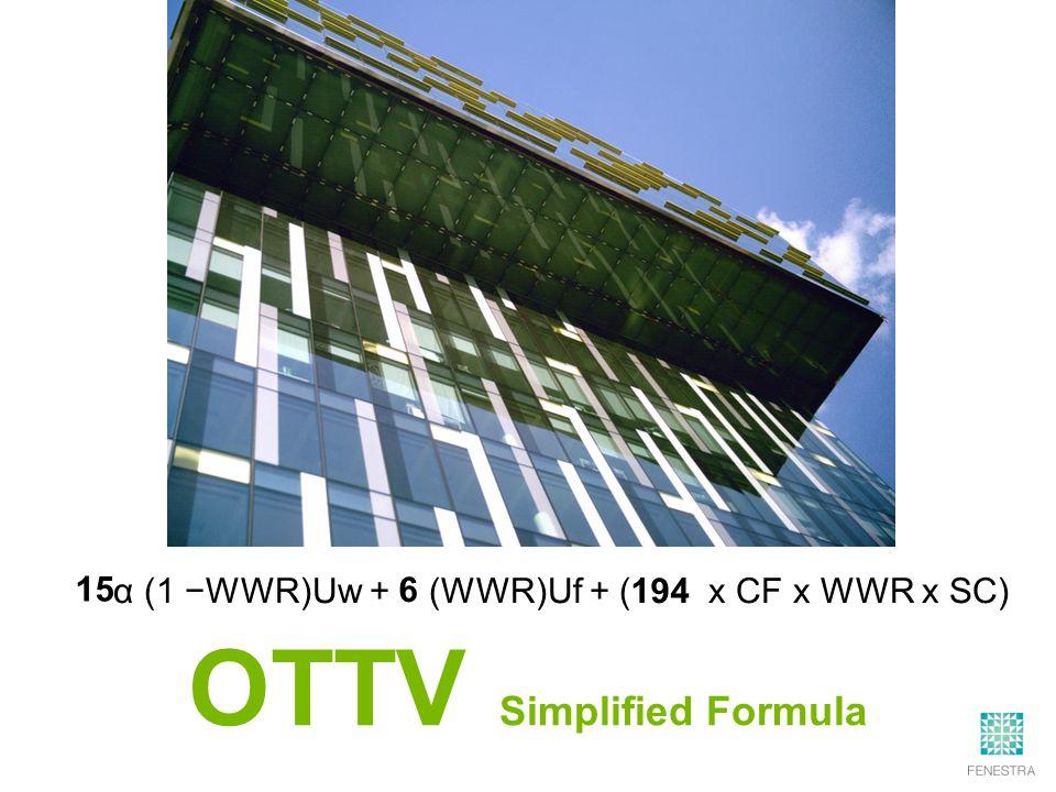 α (1 −WWR)Uw + (WWR)Uf + ( x CF x WWR x SC) 15 6 194 OTTV Simplified Formula