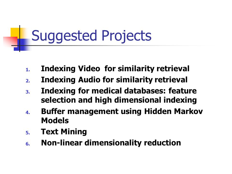 Suggested Projects 1. Indexing Video for similarity retrieval 2.