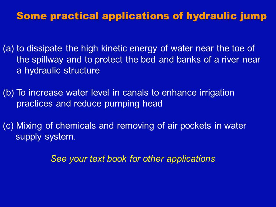 Some practical applications of hydraulic jump (a)to dissipate the high kinetic energy of water near the toe of the spillway and to protect the bed and