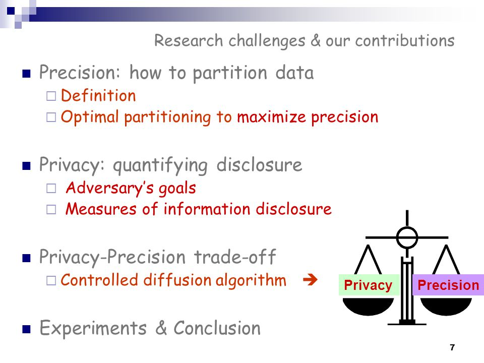 7 Research challenges & our contributions Precision: how to partition data  Definition  Optimal partitioning to maximize precision Privacy: quantify