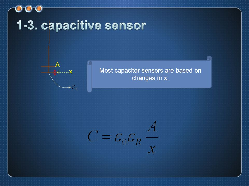 x A Most capacitor sensors are based on changes in x.