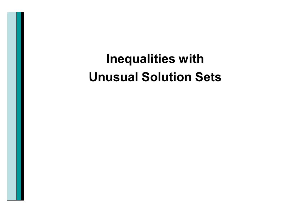 Inequalities with Unusual Solution Sets