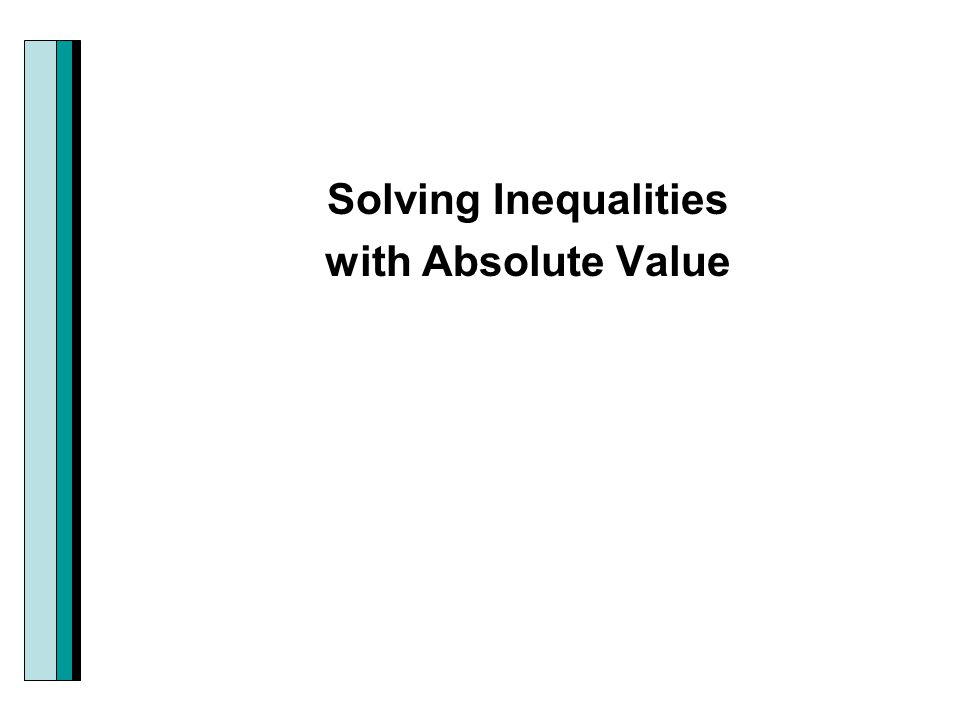 Solving Inequalities with Absolute Value