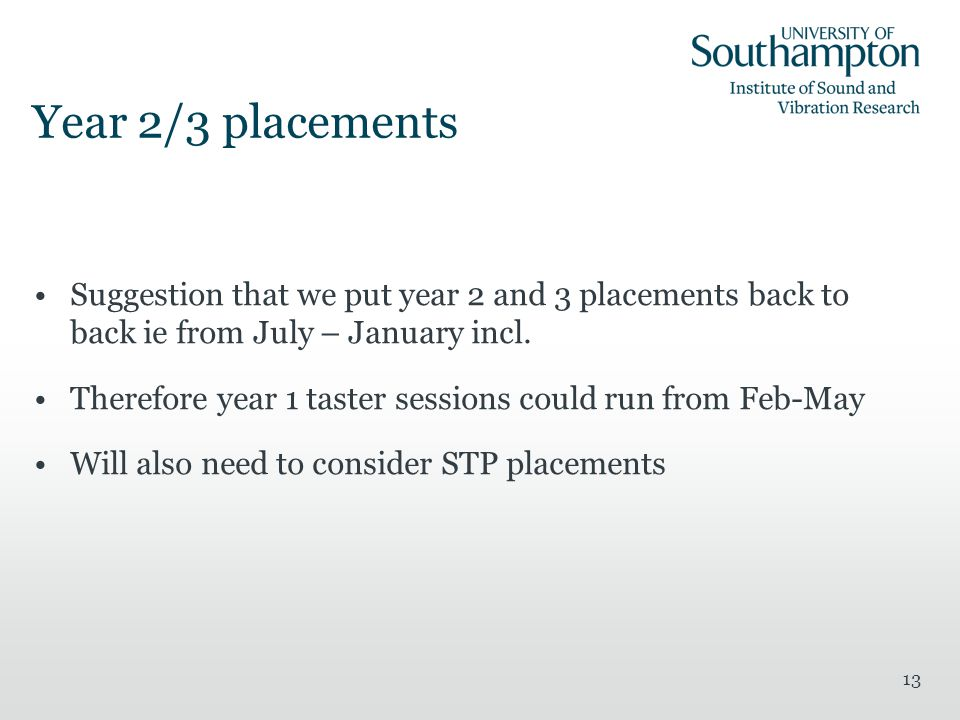 13 Year 2/3 placements Suggestion that we put year 2 and 3 placements back to back ie from July – January incl.