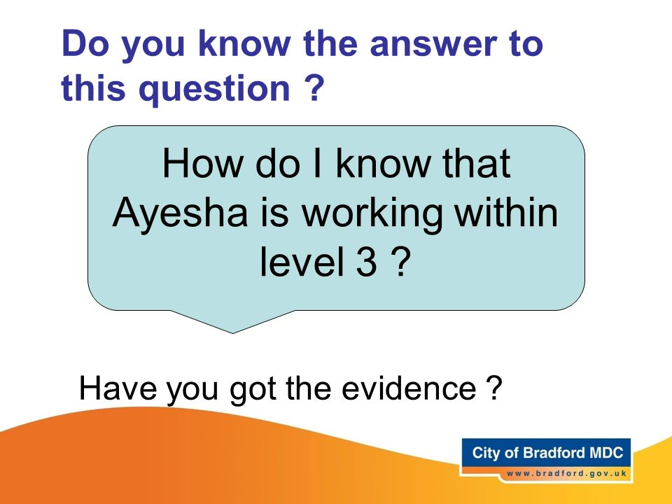 Do you know the answer to this question ? How do I know that Ayesha is working within level 3 ? Have you got the evidence ?