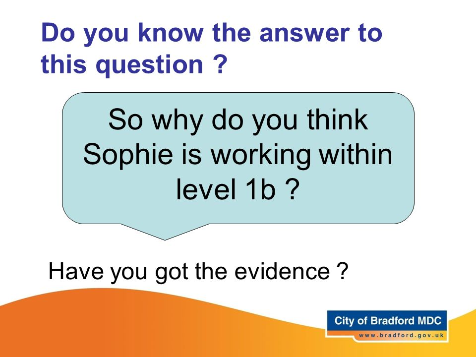 Do you know the answer to this question ? So why do you think Sophie is working within level 1b ? Have you got the evidence ?