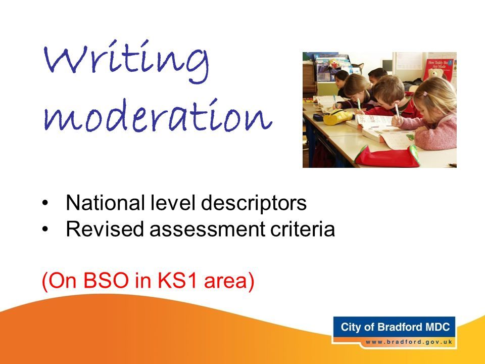 Writing moderation National level descriptors Revised assessment criteria (On BSO in KS1 area)