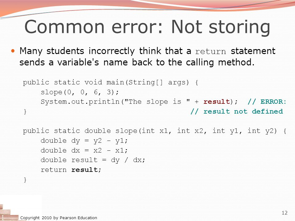 Copyright 2010 by Pearson Education 13 Fixing the common error Instead, returning sends the variable s value back.