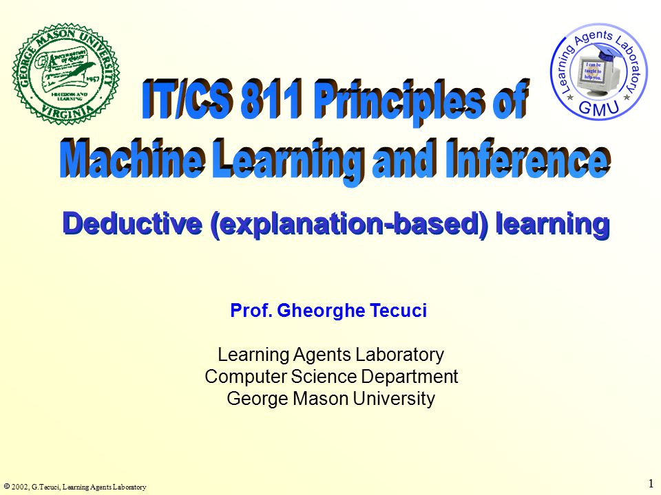  2002, G.Tecuci, Learning Agents Laboratory 1 Learning Agents Laboratory Computer Science Department George Mason University Prof.