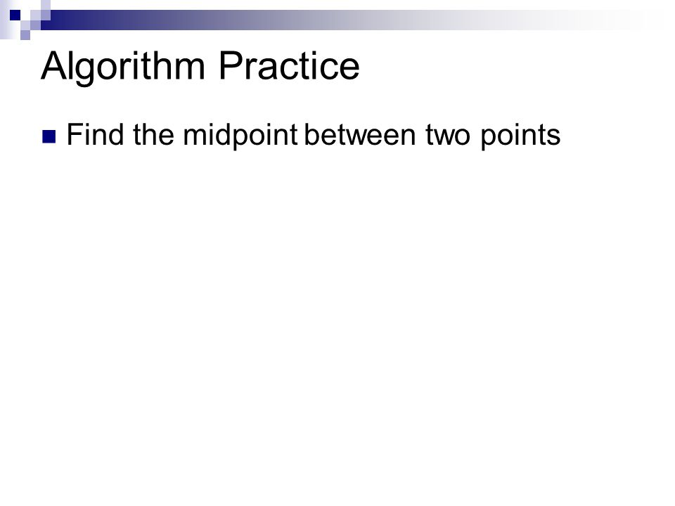 Algorithm Practice Find the midpoint between two points