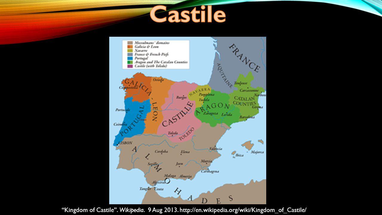 Kingdom of Castile . Wikipedia. 9 Aug 2013. http://en.wikipedia.org/wiki/Kingdom_of_Castile/