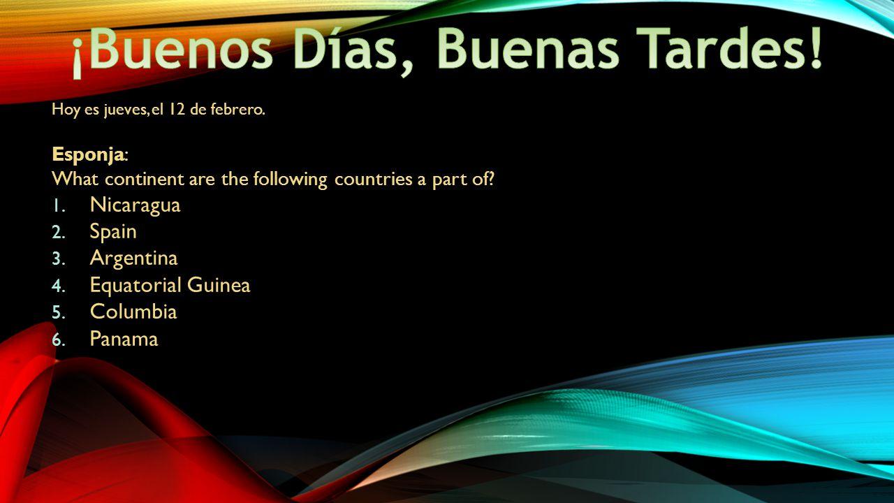 Hoy es jueves, el 12 de febrero. Esponja: What continent are the following countries a part of.