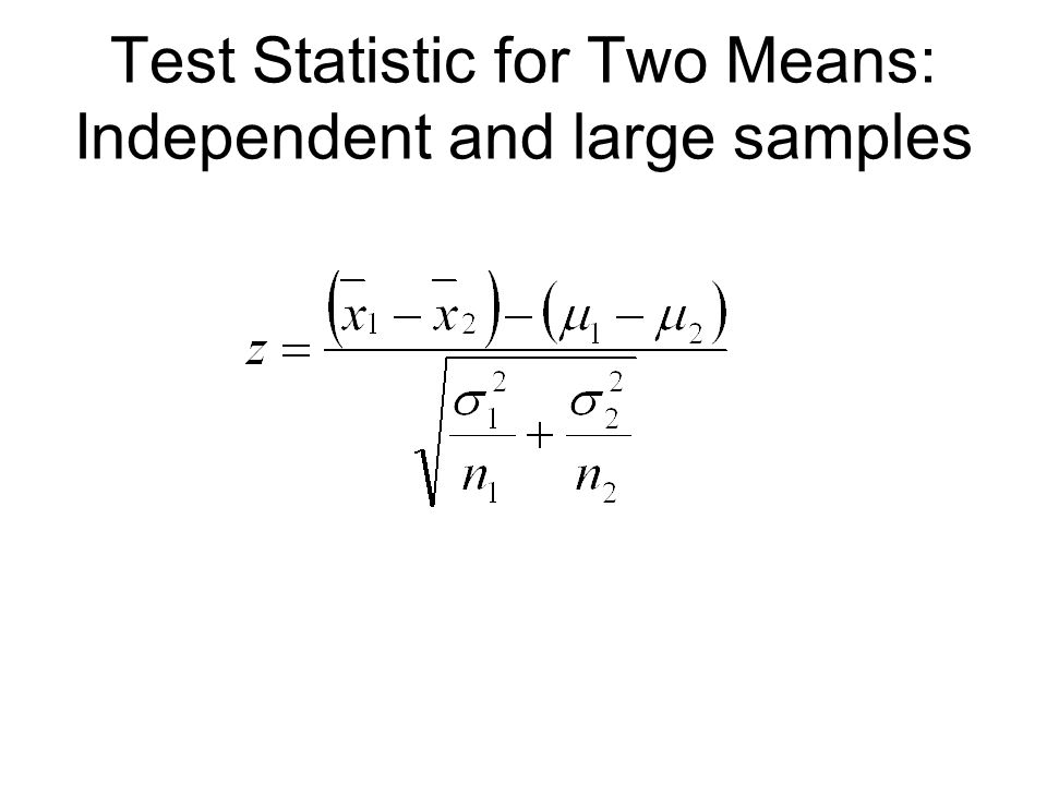 Test Statistic for Two Means: Independent and large samples