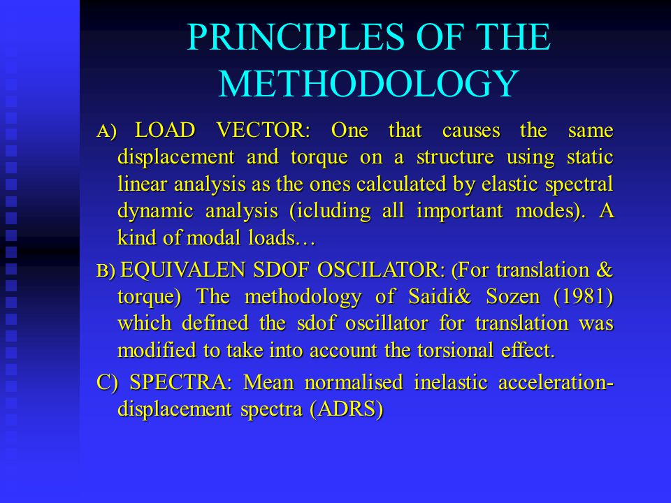 PRINCIPLES OF THE METHODOLOGY Α) LOAD VECTOR: One that causes the same displacement and torque on a structure using static linear analysis as the ones calculated by elastic spectral dynamic analysis (icluding all important modes).