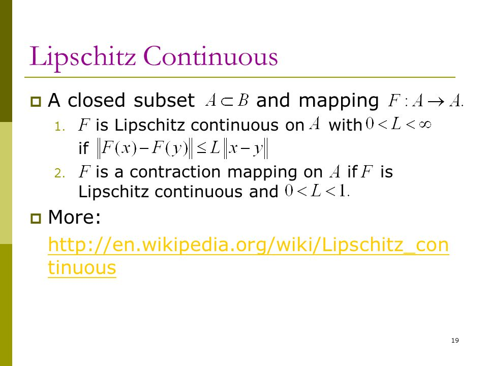 Lipschitz Continuous  A closed subset and mapping 1. is Lipschitz continuous on with if 2. is a contraction mapping on if is Lipschitz continuous and