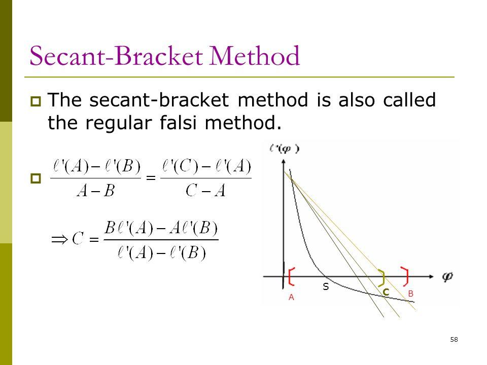 58 Secant-Bracket Method  The secant-bracket method is also called the regular falsi method. S C A B