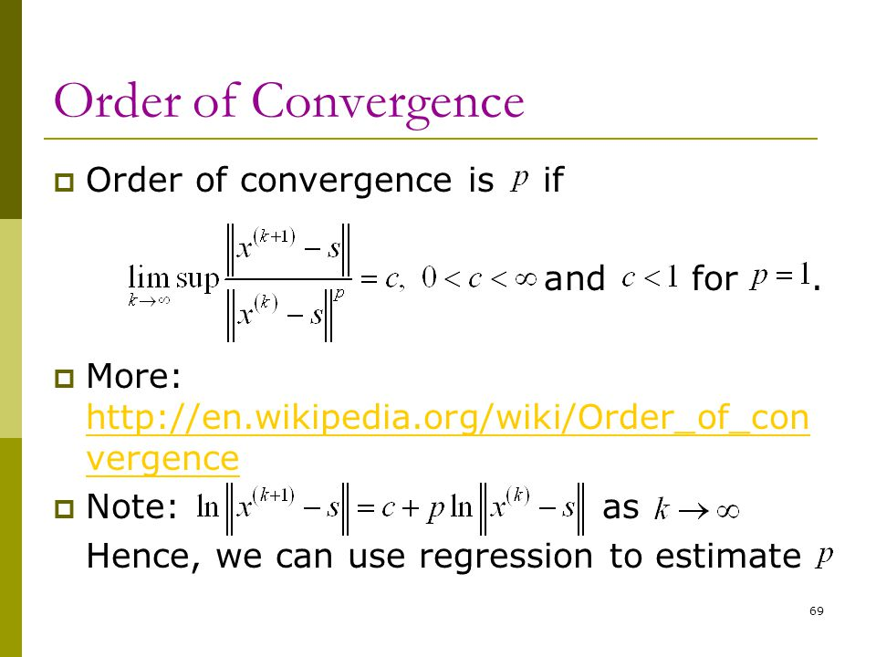 Order of Convergence  Order of convergence is if and for.  More: http://en.wikipedia.org/wiki/Order_of_con vergence http://en.wikipedia.org/wiki/Ord