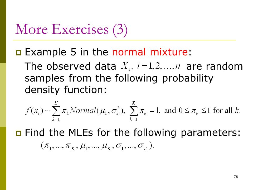 More Exercises (3)  Example 5 in the normal mixture: The observed data are random samples from the following probability density function:  Find the