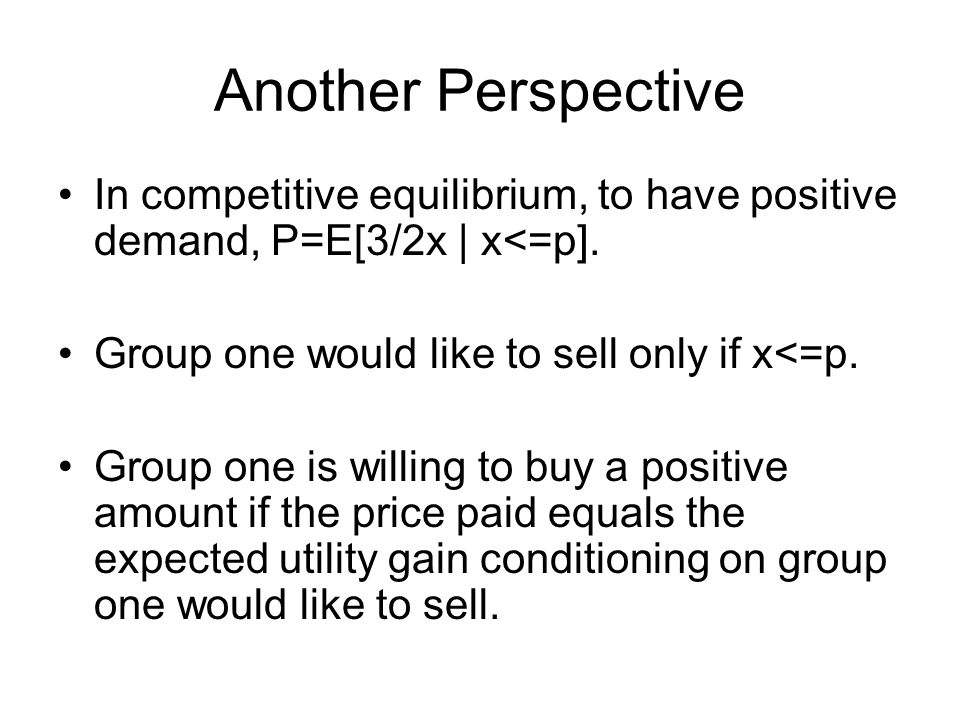 Another Perspective In competitive equilibrium, to have positive demand, P=E[3/2x | x<=p].